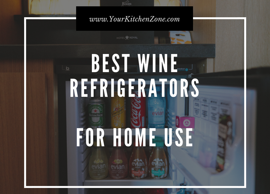 Guide: How to Choose the Perfect Wine Refrigerators for Home Use?