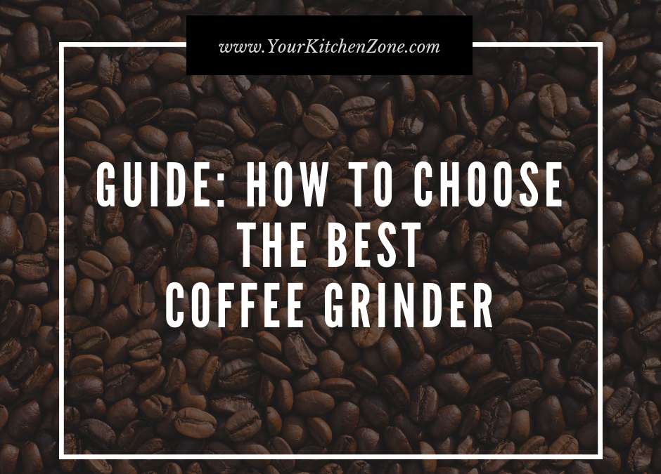 Guide: How to Choose the Perfect Coffee Grinder?